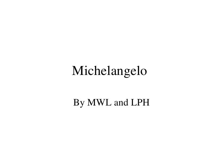 Michelangelo  By MWL and LPH