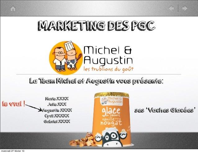MARKETING DES PGC                         La Team Michel et Augustin vous présente:                              Marie XXX...