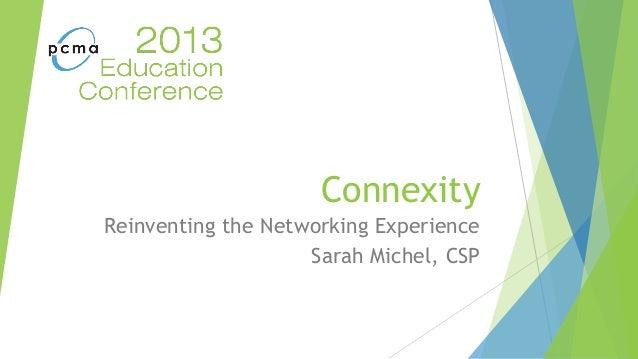 ConnexityReinventing the Networking ExperienceSarah Michel, CSP