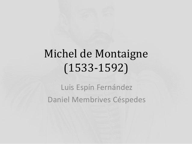 Michel de Montaigne  (1533-1592)  Luis Espín Fernández  Daniel Membrives Céspedes