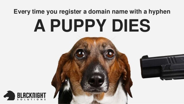 Every time you register a domain name with a hyphen A PUPPY DIES
