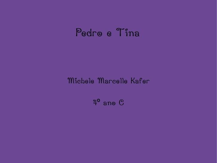 Pedro e Tina Michele Marcelle Kafer 4º ano C