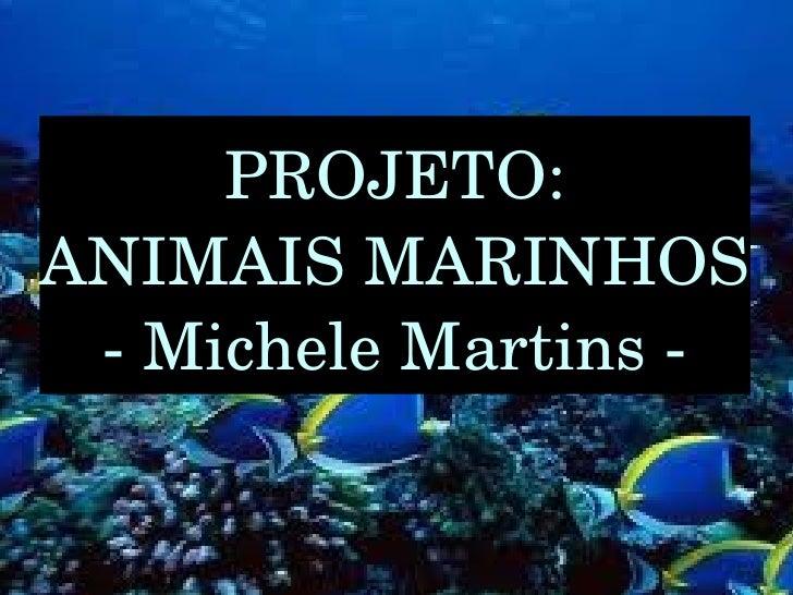 PROJETO:ANIMAISMARINHOS MicheleMartins