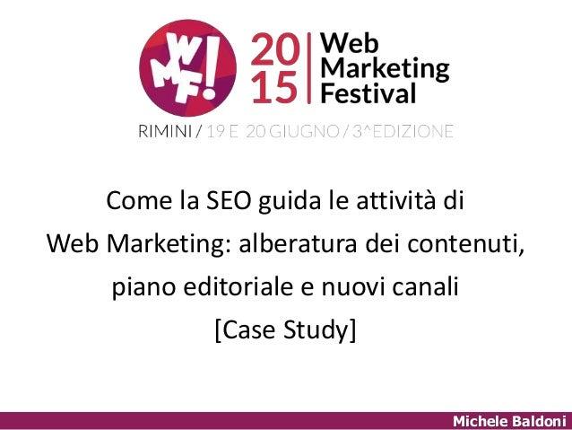 Michele Baldoni Come la SEO guida le attività di Web Marketing: alberatura dei contenuti, piano editoriale e nuovi canali ...