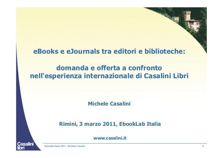 eBooks e eJournals tra editori e biblioteche:        domanda e offerta a confrontonellesperienza internazionale di Casalin...