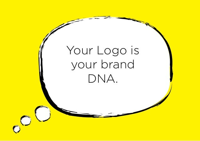 Your Logo is your brand DNA.