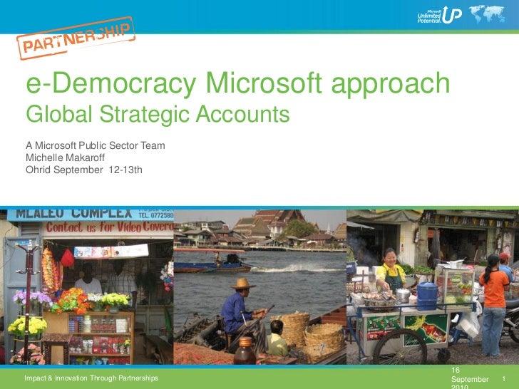e-Democracy Microsoft approachGlobal Strategic AccountsA Microsoft Public Sector TeamMichelle MakaroffOhrid September 12-1...