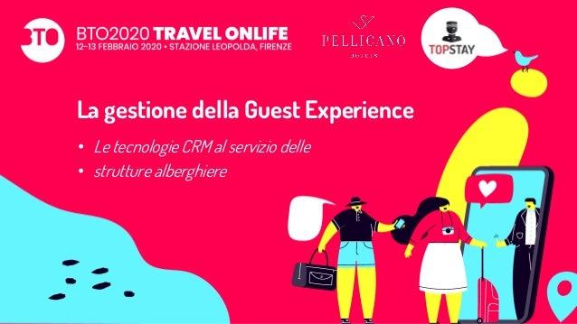 La gestione della Guest Experience • Le tecnologie CRM al servizio delle • strutture alberghiere