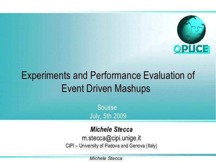 Experiments and Performance Evaluation of Event Driven Mashups   Sousse  July, 5th 2009 Michele Stecca [email_address] CIP...