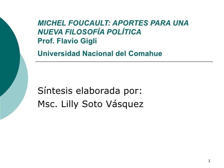 MICHEL FOUCAULT: APORTES PARA UNA NUEVA FILOSOFÍA POLÍTICA   Prof. Flavio Gigli   Universidad Nacional del Comahue   Sínte...