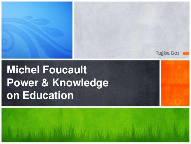 Tuğba BozMichel FoucaultPower & Knowledgeon Education