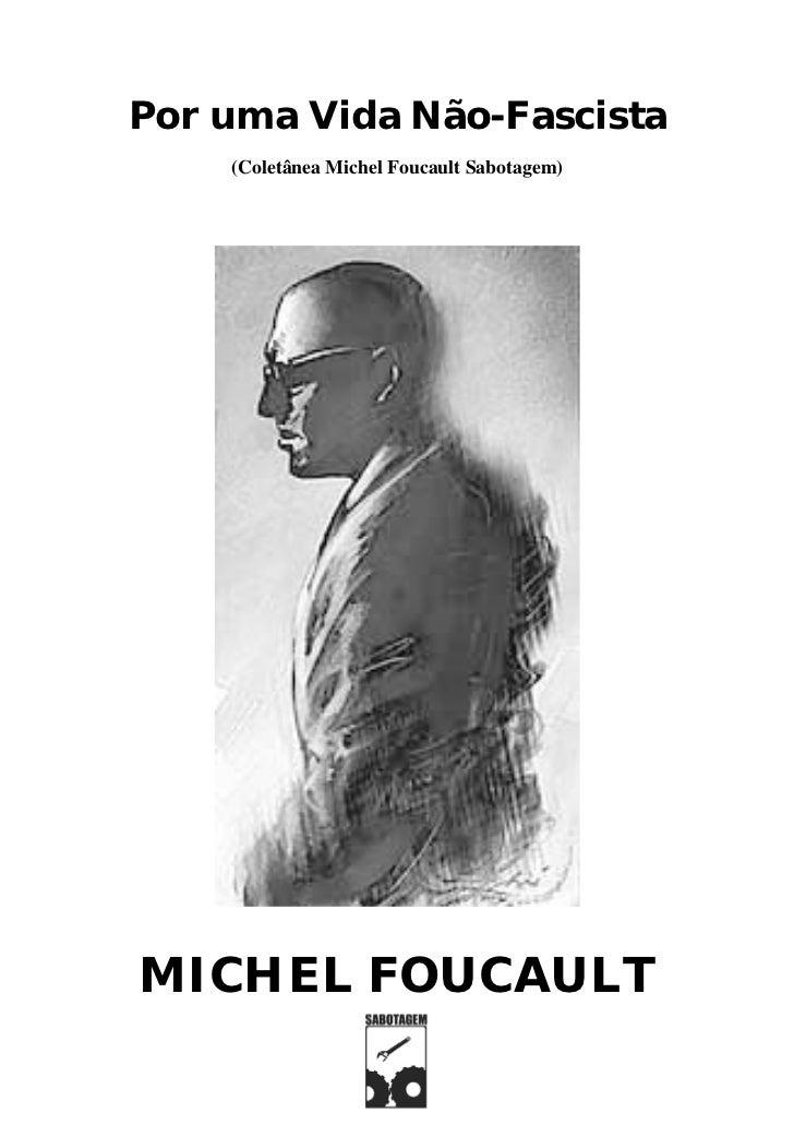 Por uma Vida Não-Fascista    (Coletânea Michel Foucault Sabotagem)MICHEL FOUCAULT
