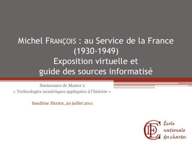 Michel FRANÇOIS : au Service de la France (1930-1949) Exposition virtuelle et guide des sources informatisé Soutenance de ...