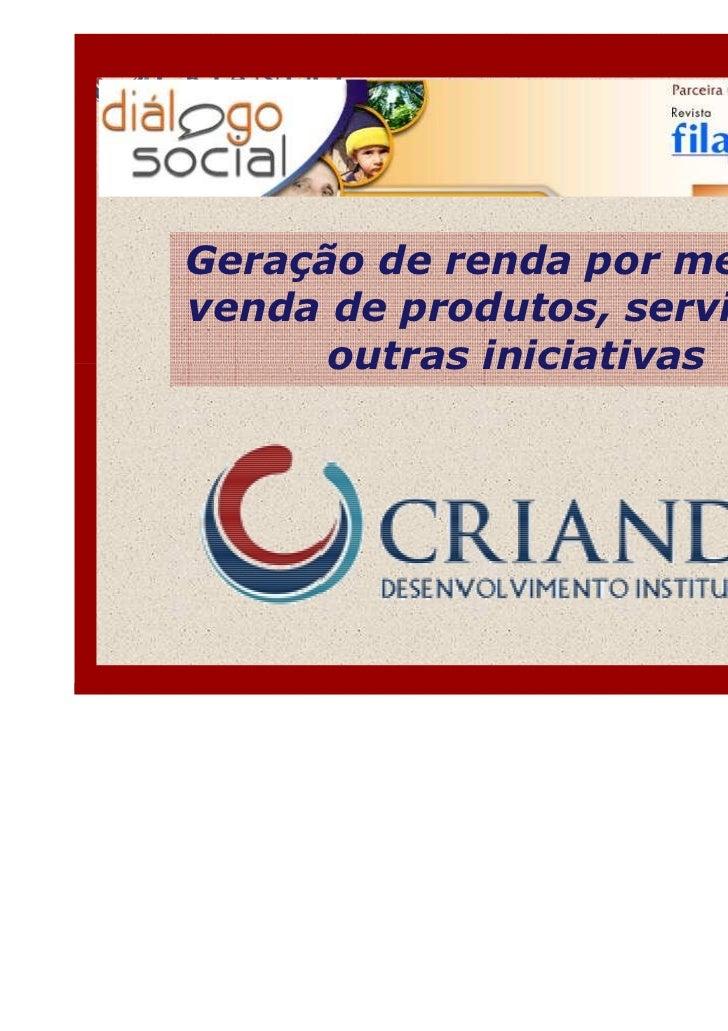 Geração de renda por meio davenda de produtos, serviços e      outras iniciativas