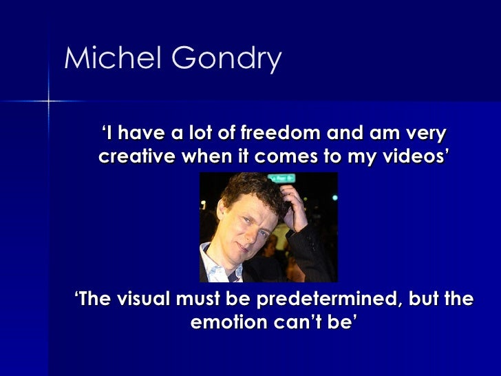 ' I have a lot of freedom and am very creative when it comes to my videos' ' The visual must be predetermined, but the emo...