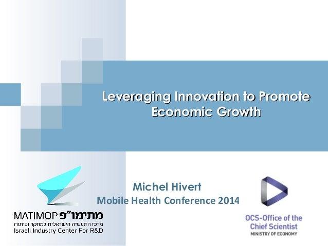 Leveraging Innovation to PromoteLeveraging Innovation to Promote Economic GrowthEconomic Growth Michel Hivert Mobile Healt...
