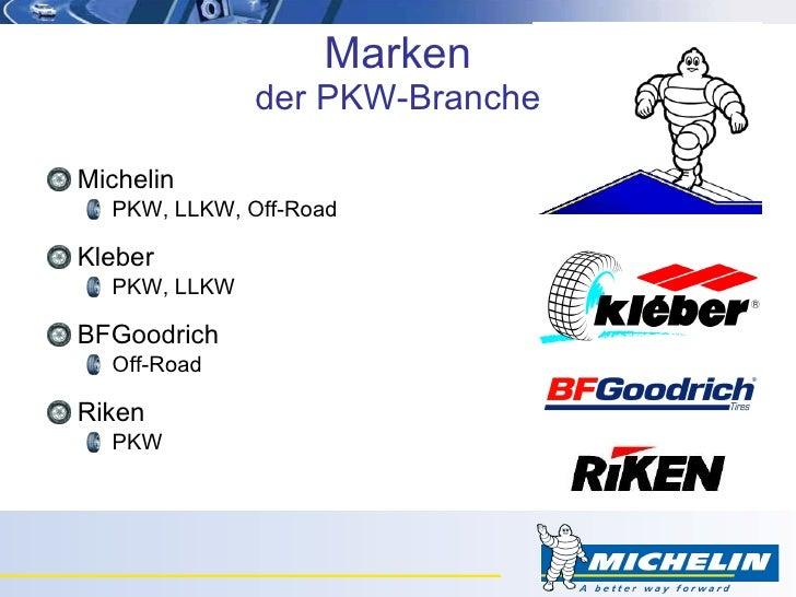 <ul><li>Michelin </li></ul><ul><ul><li>PKW, LLKW, Off-Road </li></ul></ul><ul><li>Kleber </li></ul><ul><ul><li>PKW, LLKW <...