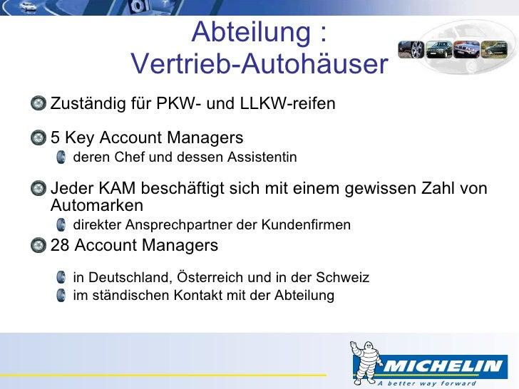 Abteilung : Vertrieb-Autohäuser <ul><li>Zuständig für PKW- und LLKW-reifen </li></ul><ul><li>5 Key Account Managers </li><...