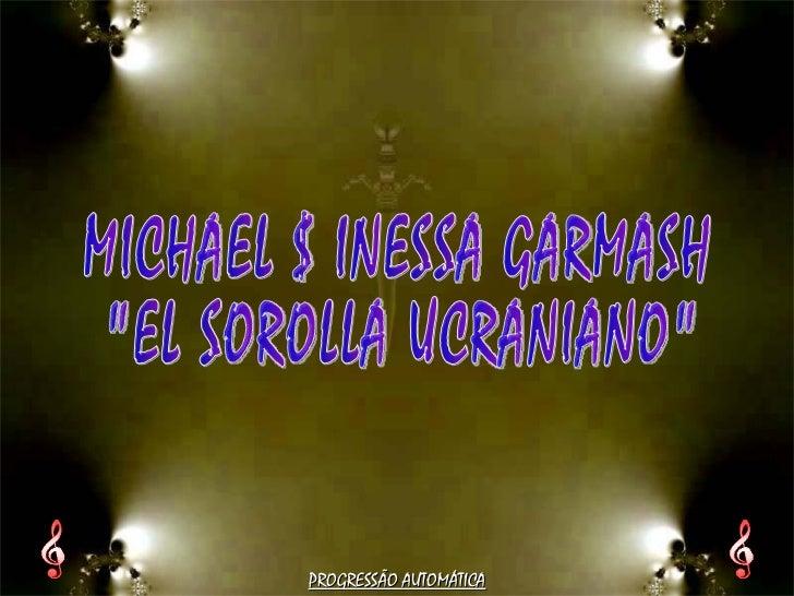 """MICHAEL $ INESSA GARMASH """"EL SOROLLA UCRANIANO"""" PROGRESSÃO AUTOMÁTICA"""