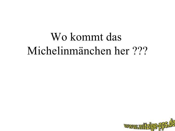 Wo kommt das  Michelinmänchen her ??? www.witzige-pps.de