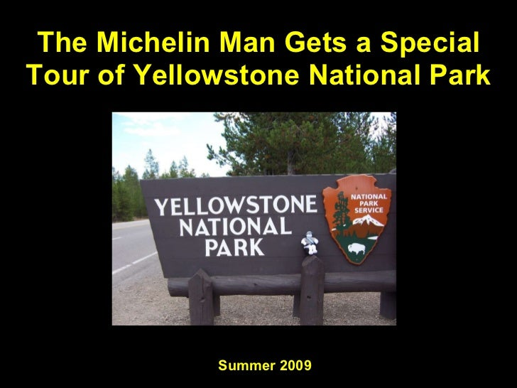 The Michelin Man Gets a Special Tour of Yellowstone National Park Summer 2009