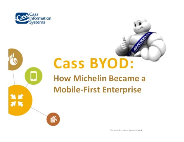 Cass BYOD:  How Michelin Became a  Mobile‐First Enterprise  © Cass Information Systems 2014