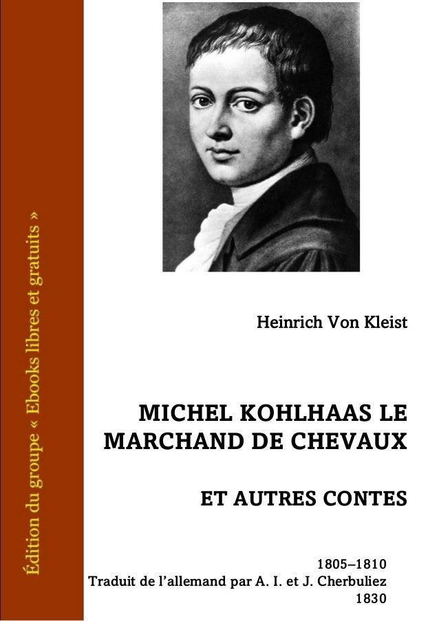 Heinrich Von Kleist MICHEL KOHLHAAS LE MARCHAND DE CHEVAUX ET AUTRES CONTES 1805–1810 Traduit de l'allemand par A. I. et J...