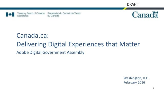 DRAFT Canada.ca: Delivering Digital Experiences that Matter Adobe Digital Government Assembly 1 Washington, D.C. February ...