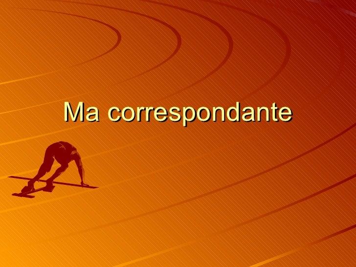 Ma correspondante