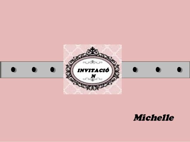 INVITACIÓ N Michelle