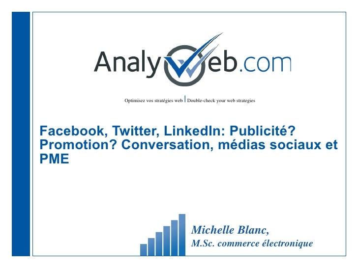 Facebook, Twitter, LinkedIn: Publicité? Promotion? Conversation, médias sociaux et PME Michelle Blanc,  M.Sc. commerce éle...