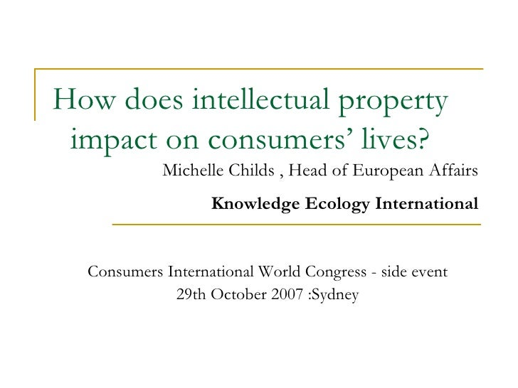 How does intellectual property impact on consumers' lives? Consumers International World Congress - side event 29th Octobe...