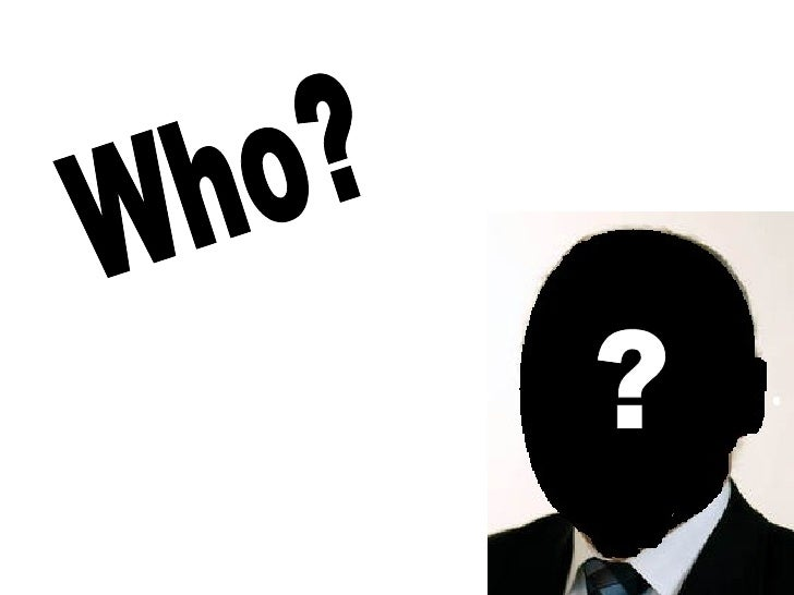 ? Who?