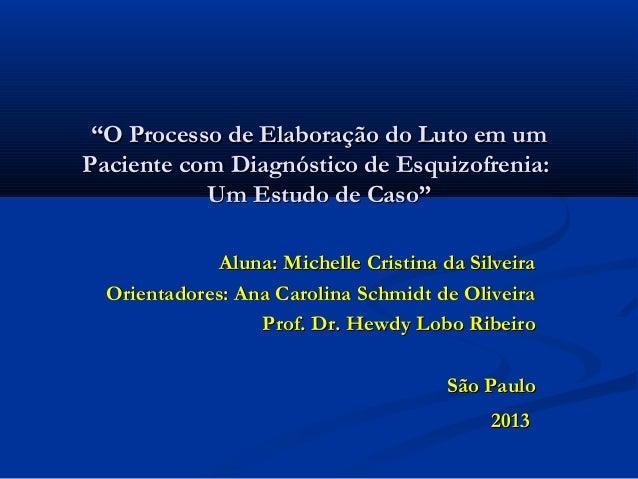 """""""O Processo de Elaboração do Luto em umPaciente com Diagnóstico de Esquizofrenia:           Um Estudo de Caso""""            ..."""