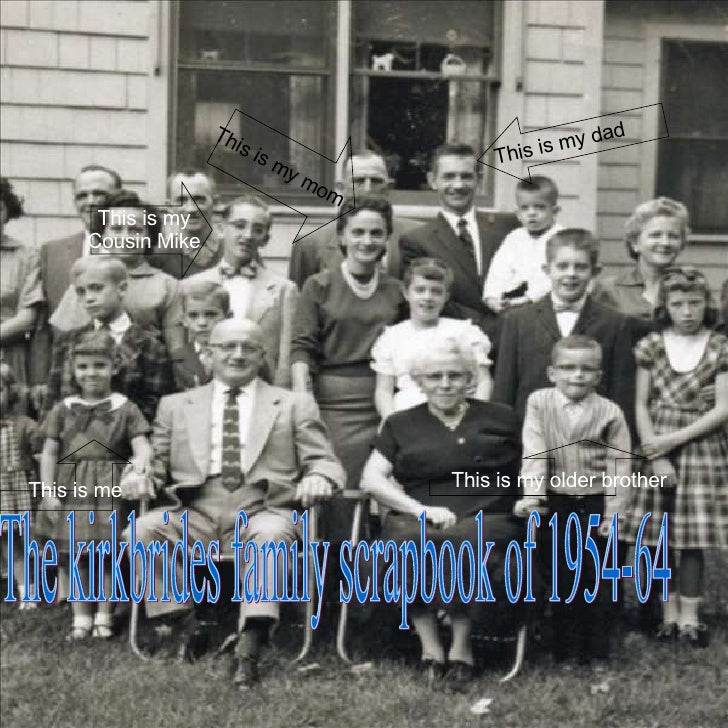 The kirkbrides family scrapbook of 1954-64 This is me   This is my older brother This is my Cousin Mike This is my dad Thi...
