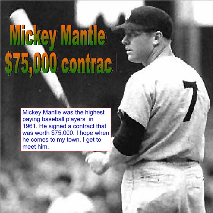 Mickey Mantle $75,000 contract Mickey Mantle was the highest paying baseball players  in 1961. He signed a contract that w...