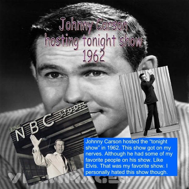 "Johnny Carson  hosting tonight show 1962 Johnny Carson hosted the ""tonight show"" in 1962. This show got on my nerves. Alth..."
