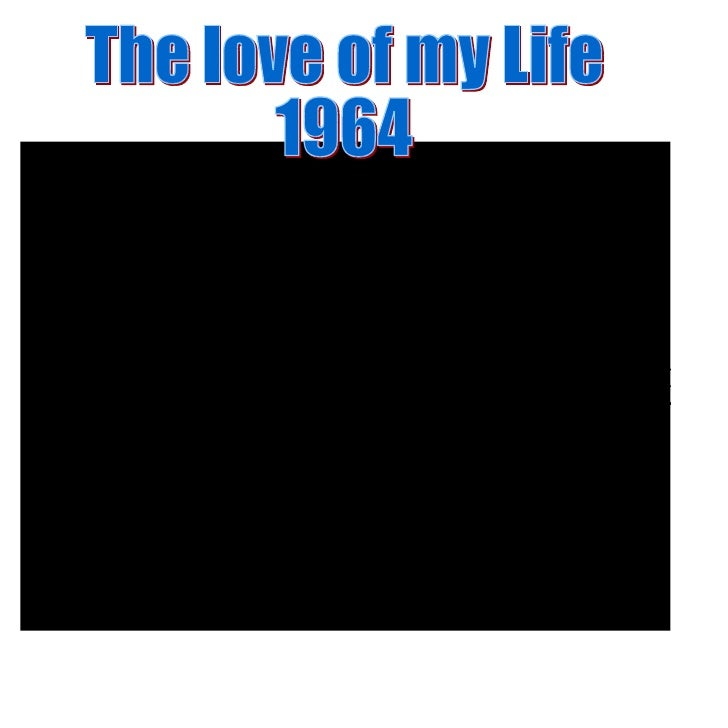 The love of my Life  1964