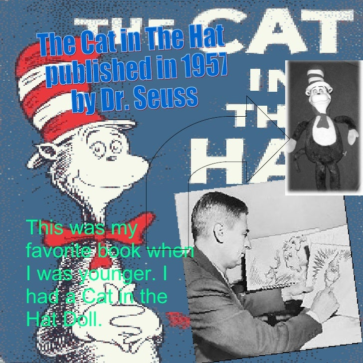 The Cat in The Hat  published in 1957 by Dr. Seuss This was my favorite book when I was younger. I had a Cat in the Hat Do...