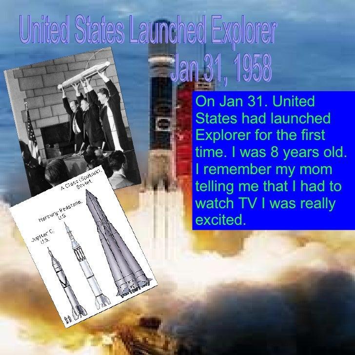 United States Launched Explorer Jan 31, 1958 On Jan 31. United States had launched Explorer for the first time. I was 8 ye...