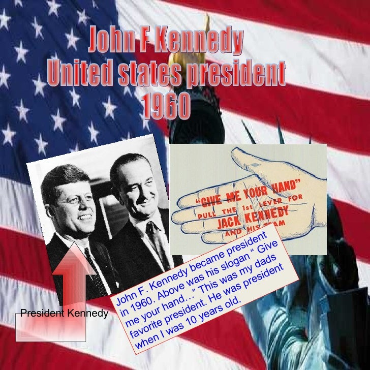 John F Kennedy  United states president 1960 President Kennedy John F. Kennedy became president in 1960. Above was his slo...