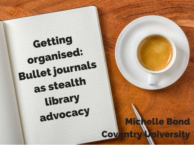 Getting organised: Bullet journals as stealth library advocacy - Bond (poster)