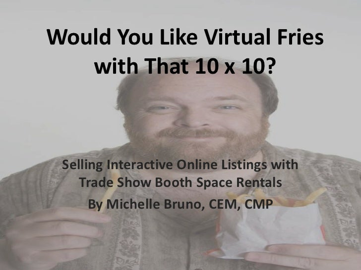 Would You Like Virtual Fries   with That 10 x 10? Selling Interactive Online Listings with    Trade Show Booth Space Renta...