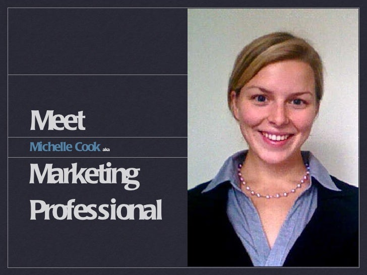 Meet <ul><li>Michelle Cook  aka </li></ul><ul><li>Marketing Professional </li></ul>