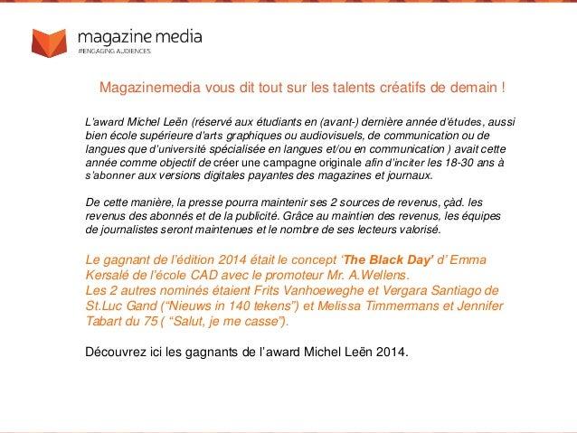 L'award Michel Leën (réservé aux étudiants en (avant-) dernière année d'études, aussi bien école supérieure d'arts graphiq...