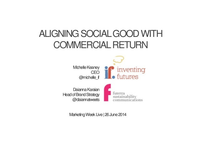 ALIGNINGSOCIALGOODWITH COMMERCIALRETURN MichelleKeaney CEO @michelle_if DaiannaKaraian HeadofBrandStrategy @daiannatweets ...