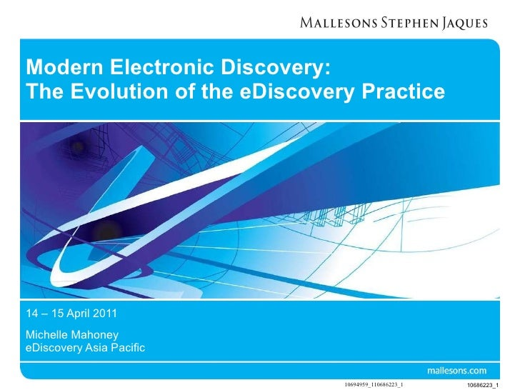 Modern Electronic Discovery: The Evolution of the eDiscovery Practice 14 – 15 April 2011 Michelle Mahoney eDiscovery Asia ...