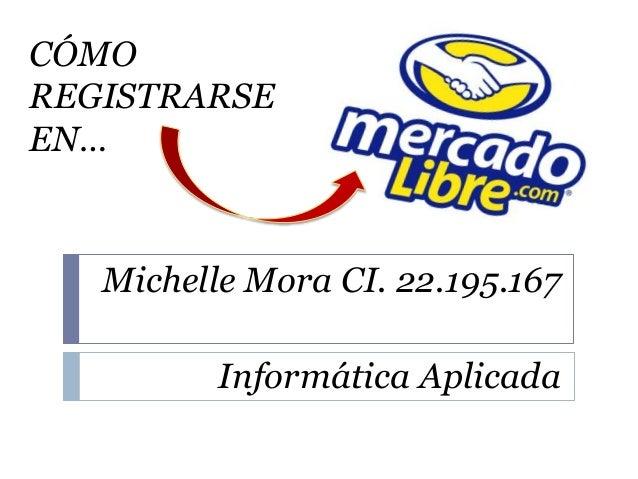 CÓMO REGISTRARSE EN… Michelle Mora CI. 22.195.167 Informática Aplicada
