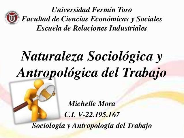 Universidad Fermín ToroFacultad de Ciencias Económicas y Sociales    Escuela de Relaciones IndustrialesNaturaleza Sociológ...