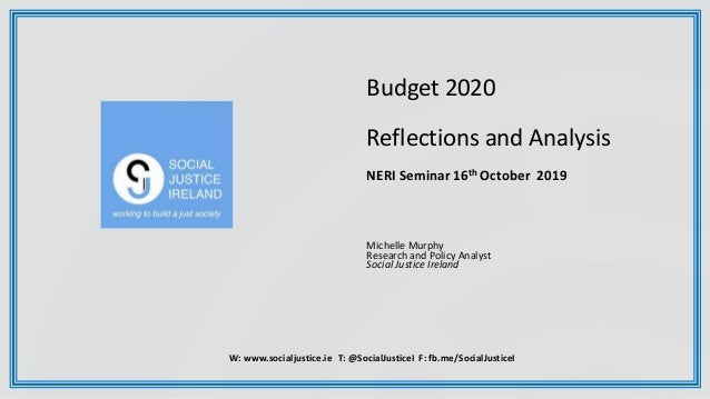 Budget 2020 Reflections and Analysis NERI Seminar 16th October 2019 Michelle Murphy Research and Policy Analyst Social Jus...